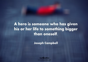 S_A-hero-is-someone-who-has-given-his-or-her-life-to-something-bigger-than-oneself.